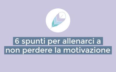 6 spunti per allenarci a non perdere la motivazione