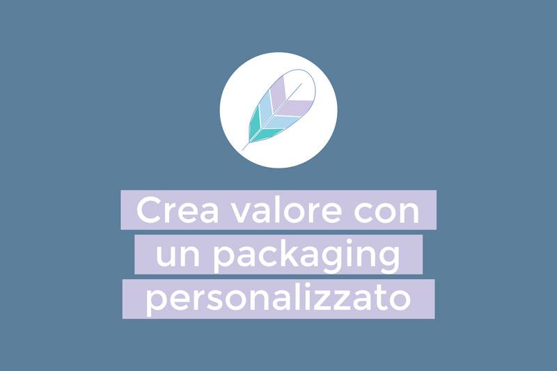 Crea valore con un packaging personalizzato
