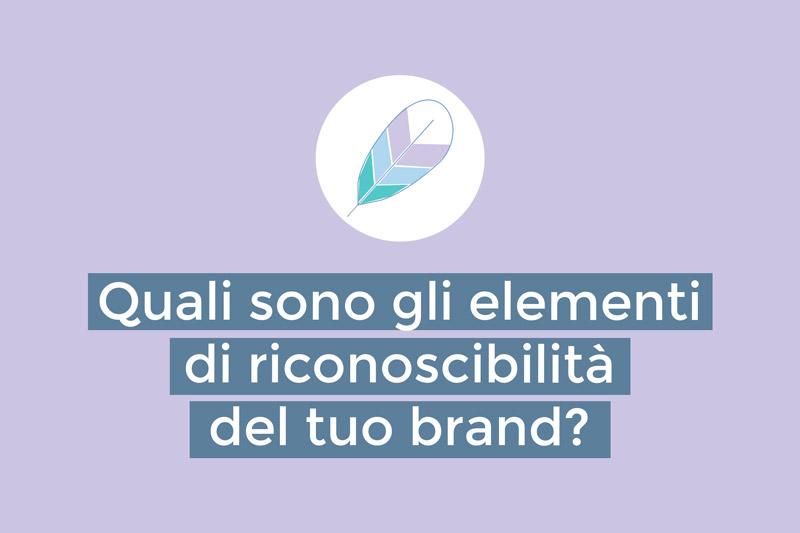 Quali sono gli elementi di riconoscibilità del tuo brand?