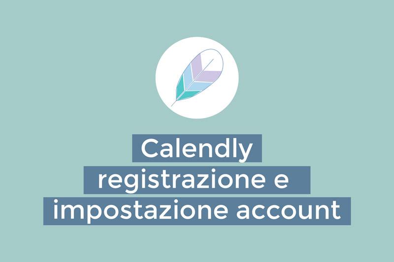 Calendly: registrazione e impostazione account