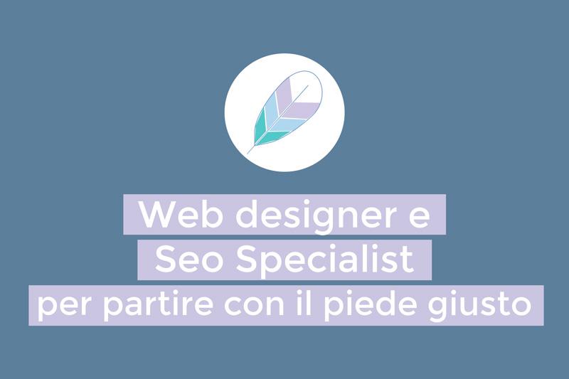 Web designer e Seo Specialist per partire con il piede giusto